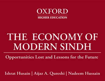 Dr. Aadil Nakhoda reviews Dr. Ishrat Husain's book The Economy of Modern Sindh (OUP, 2019)